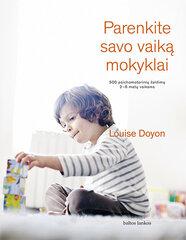 Parenkite savo vaiką mokyklai. 500 psichomotorinių žaidimų 2-6 metų vaikams Louise Doyon