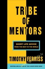 Tribe of Mentors : Short Life Advice from the Best in the World цена и информация | Tribe of Mentors : Short Life Advice from the Best in the World | pigu.lt